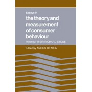 Essays in the Theory and Measurement of Consumer Behaviour: In Honour of Sir Richard Stone by Angus Deaton