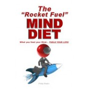 "The ""Rocket Fuel"" Mind Diet: What You Feed Your Mind - Fuels Your Life!"