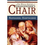 The Whole History of Grandfather's Chair - True Stories from New England History by Nathaniel Hawthorne