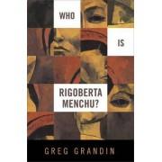 Who is Rigoberta Menchu? by Greg Grandin