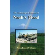 Archaeological Evidence of Noah's Flood by Philip Ernest Williams
