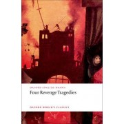 Four Revenge Tragedies: The Spanish Tragedy, The Revenger's Tragedy, The Revenge of Bussy D'Ambois, and The Atheist's Tragedy by Katharine Eisaman Maus