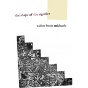 The Shape of the Signifier by Walter Benn Michaels