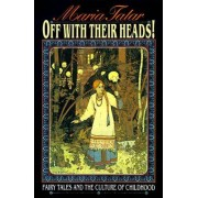 Off with Their Heads by Maria Tatar