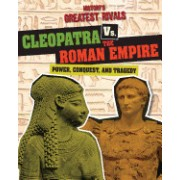 Cleopatra vs. the Roman Empire: Power, Conquest, and Tragedy
