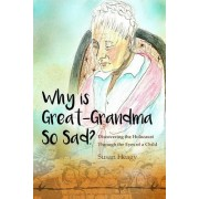 Why Is Great-Grandma So Sad?: Discovering the Holocaust Through the Eyes of a Child