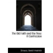 The Old Faith and the New by Strauss David Friedrich