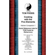 Tcm Foods, Cooking with the Five Elements Kitchen Companion 1 by J Lei Russell