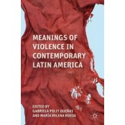 Meanings of Violence in Contemporary Latin America by Gabriela Polit Duenas
