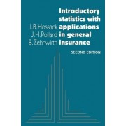 Introductory Statistics with Applications in General Insurance by I.B. Hossack