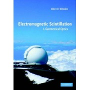 Electromagnetic Scintillation: Volume 1, Geometrical Optics: Geometrical Optics v.1 by Albert D. Wheelon