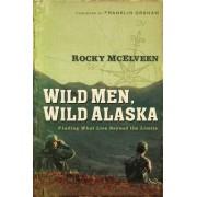 Wild Men, Wild Alaska by Rocky McElveen
