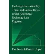 Exchange Rate Volatility, Trade, and Capital Flows Under Alternative Exchange Rate Regimes by Piet Sercu