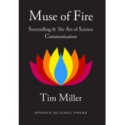 Muse of Fire: Storytelling & the Art of Science Communication
