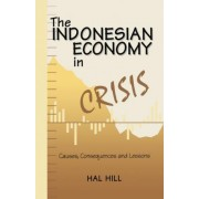 The Indonesian Economy in Crisis by Professor of Economics and Head of the Southeast Asia Economy Program in the Research School of Pacific and Asian Studies and the Asia-Pacific School
