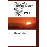 Diary of a Nursing Sister on the Western Front, 1914-1915 by Nursing Sister