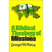A Biblical Theology of Missions by George W. Peters