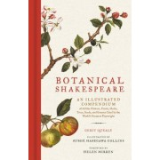 Botanical Shakespeare: An Illustrated Compendium of All the Flowers, Fruits, Herbs, Trees, Seeds, and Grasses Cited by the World's Greatest P