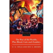 The War of the Worlds, Plus Blood, Guts and Zombies by H. G. Wells