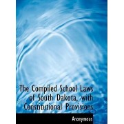 The Compiled School Laws of South Dakota, with Constitutional Provisions by Anonymous