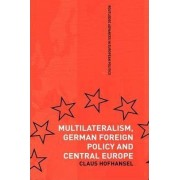 Multilateralism, German Foreign Policy and Central Europe by Claus Hofhansel