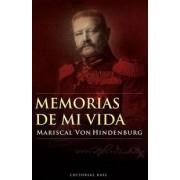 Memorias de mi vida/ Memories of My Life by Mariscal Von Hindemburg