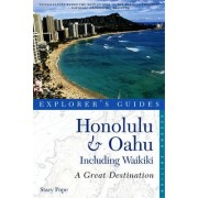 Explorer's Guide Honolulu & Oahu: A Great Destination by Stacy Pope