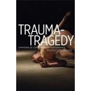 Trauma-Tragedy by Patrick Duggan