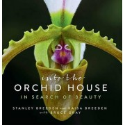 Into the Orchid House - in Search of Beauty by Stanley Breeden