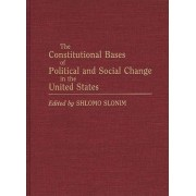 The Constitutional Bases of Political and Social Change in the United States by Shlomo Slonim