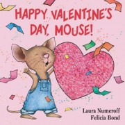 Happy Valentine's Day, Mouse! by Laura Numeroff