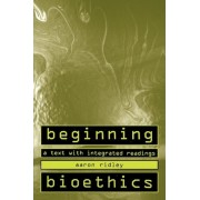 Beginning Bioethics by Aaron Ridley