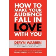 How to Make Your Audience Fall in Love with You by Deryn Warren