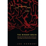 Minder Brain, The: How Your Brain Keeps You Alive, Protects You From Danger, And Ensures That You Reproduce by Joe Herbert