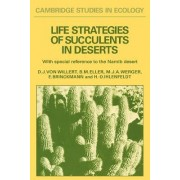 Life Strategies of Succulents in Deserts:With Special Reference to the Namib Desert by Dieter J.Von Willert
