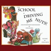 This School is Driving Me Nuts, And Other Funny Plays for Kids by Duncan Ball