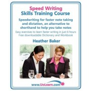 Speed Writing Skills Training Course: Speedwriting for Faster Note Taking and Dictation, an Alternative to Shorthand to Help You Take Notes by Heather Baker