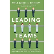Leading Teams - Tools and Techniques for Successful Team Leadership From the Sports World by Paolo Guenzi