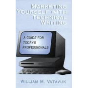 Marketing Yourself with Technical Writing by William M. Vatavuk