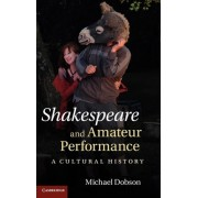 Shakespeare and Amateur Performance by Michael Dobson