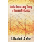 Applications of Group Theory in Quantum Mechanics by M. I. Petrashen