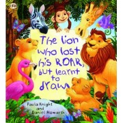 Storytime: The Lion Who Lost His Roar but Learnt to Draw by Paula Knight