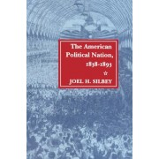 The American Political Nation, 1838-1893 by Joel H. Silbey