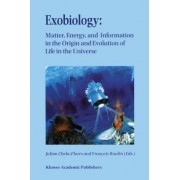 Exobiology: Matter, Energy, and Information in the Origin and Evolution of Life in the Universe: An Abdus Salam Memorial, Trieste, Italy, 22-26 September 1997 5th by Julian Chela- Flores