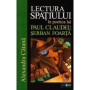 Lectura spatiului in poetica lui Paul Claudel si Serban Foarta - Alexandra Catana