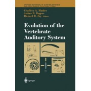 Evolution of the Vertebrate Auditory System by Geoffrey A. Manley