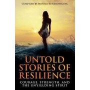 Untold Stories of Resilience: Courage, Strength, and the Unyielding Spirit.