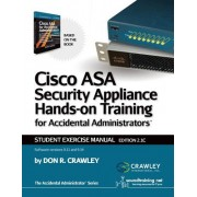 Cisco Asa Security Appliance Hands-On Training for Accidental Administrators: Student Exercise Manual