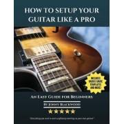 How to Setup Your Guitar Like a Pro by Jonny Blackwood