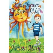 Thomas Discovers the Purpose of Life (Kids Book about Self-Esteem for Kids, Picture Book, Kids Books, Bedtime Stories for Kids, Picture Books, Baby Books, Kids Books, Bedtime Story, Books for Kids) by Nerissa Marie